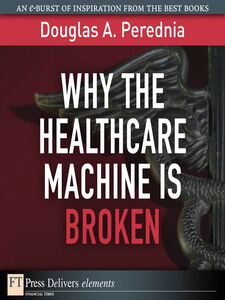 Ebook in inglese Why the Healthcare Machine Is Broken Perednia, Douglas A.