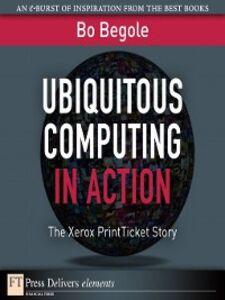 Foto Cover di Ubiquitous Computing in Action, Ebook inglese di Bo Begole, edito da Pearson Education