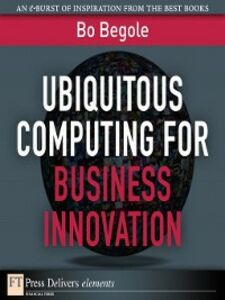 Foto Cover di Ubiquitous Computing for Business Innovation, Ebook inglese di Bo Begole, edito da Pearson Education