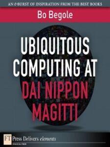 Foto Cover di Ubiquitous Computing at Dai Nippon Magitti, Ebook inglese di Bo Begole, edito da Pearson Education