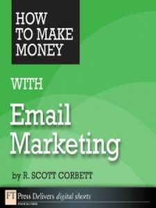 Ebook in inglese How to Make Money with Email Marketing Corbett, R. Scott