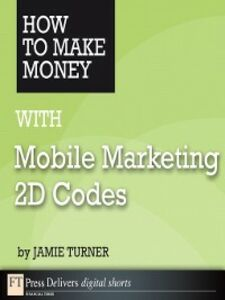Ebook in inglese How to Make Money with Mobile Marketing 2D Codes Turner, Jamie