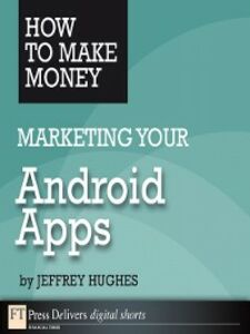 Ebook in inglese How to Make Money Marketing Your Android Apps Hughes, Jeffrey