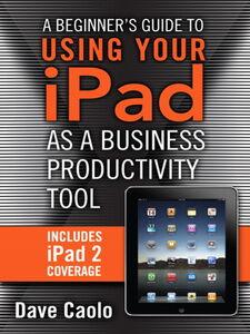 Foto Cover di Using Your iPad as a Business Productivity Tool, Ebook inglese di Dave Caolo, edito da Pearson Education