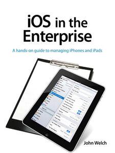 Foto Cover di iOS in the Enterprise, Ebook inglese di John Welch, edito da Pearson Education