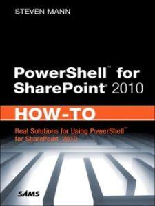 Ebook in inglese PowerShell for SharePoint 2010 How-To Mann, Steven