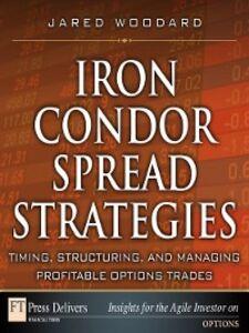 Foto Cover di Iron Condor Spread Strategies, Ebook inglese di Jared Woodard, edito da Pearson Education