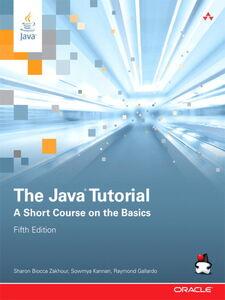 Ebook in inglese The Java Tutorial Gallardo, Raymond , Kannan, Sowmya , Zakhour, Sharon Biocca