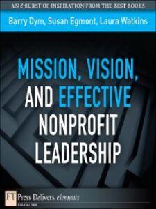 Foto Cover di Mission, Vision, and Effective Nonprofit Leadership, Ebook inglese di AA.VV edito da Pearson Education