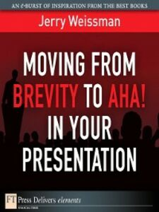 Ebook in inglese Moving from Brevity to Aha! in Your Presentation Weissman, Jerry