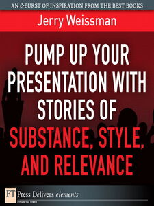 Ebook in inglese Pump Up Your Presentation with Stories of Substance, Style, and Relevance Weissman, Jerry