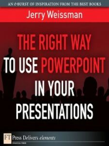 Foto Cover di The Right Way to Use PowerPoint in Your Presentations, Ebook inglese di Jerry Weissman, edito da Pearson Education