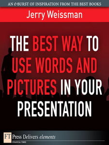 Foto Cover di The Best Way to Use Words and Pictures in Your Presentation, Ebook inglese di Jerry Weissman, edito da Pearson Education
