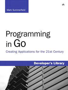 Foto Cover di Programming in Go, Ebook inglese di Mark Summerfield, edito da Pearson Education