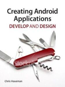 Foto Cover di Creating Android Applications, Ebook inglese di Chris Haseman, edito da Pearson Education