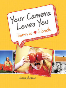 Ebook in inglese Your Camera Loves You Plicanic, Khara