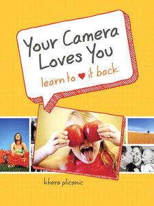 Foto Cover di Your Camera Loves You, Ebook inglese di Khara Plicanic, edito da Pearson Education