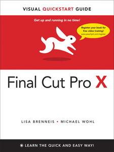 Foto Cover di Final Cut Pro X, Ebook inglese di Lisa Brenneis,Michael Wohl, edito da Pearson Education