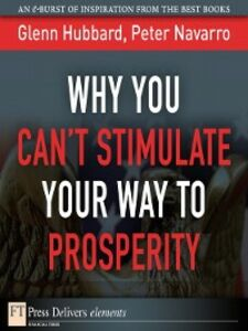 Ebook in inglese Why You Can't Stimulate Your Way to Prosperity Hubbard, R. Glenn , Navarro, Peter