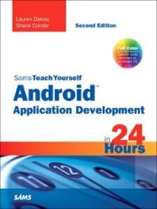 Foto Cover di Sams Teach Yourself Android™ Application Development in 24 Hours, Ebook inglese di Shane Conder,Lauren Darcey, edito da Pearson Education