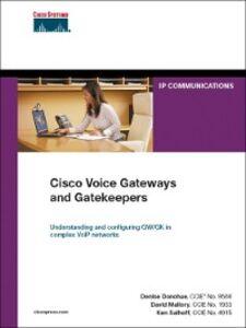 Ebook in inglese Cisco Voice Gateways and Gatekeepers Donohue, Denise , Mallory, David , Salhoff, Ken