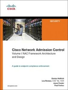Ebook in inglese Cisco Network Admission Control, Volume I Forbes, Paul , Frazier, Jason , Helfrich, Denise , Ronnau, Lou