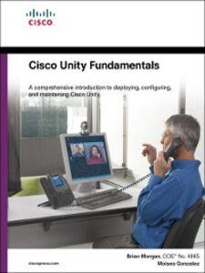 Ebook in inglese Cisco Unity Fundamentals Gonzalez, Moises , Morgan, Brian