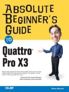 Foto Cover di Absolute Beginner's Guide to Quattro Pro X3, Ebook inglese di Elaine Marmel, edito da Pearson Education