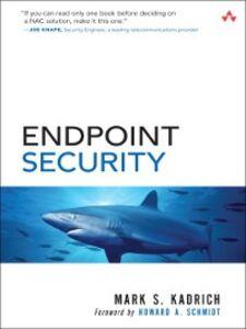 Foto Cover di Endpoint Security, Ebook inglese di Mark Kadrich, edito da Pearson Education