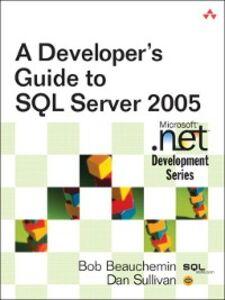 Ebook in inglese A Developer's Guide to SQL Server 2005 Beauchemin, Bob , Sullivan, Dan