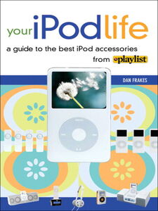 Foto Cover di Your iPod Life, Ebook inglese di Dan Frakes, edito da Pearson Education
