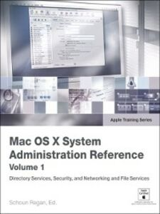 Ebook in inglese Mac OS X System Administration Reference, Volume 1 Regan, Schoun
