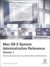 Mac OS X System Administration Reference, Volume 1
