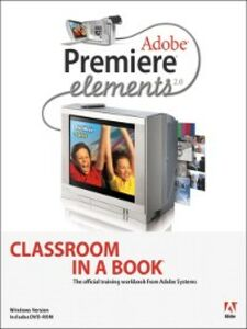 Ebook in inglese Adobe Premiere Elements 2.0 Classroom in a Book Team, Adobe Creative