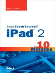 Ebook in inglese Sams Teach Yourself iPad 2 in 10 Minutes Smith, Bud E.