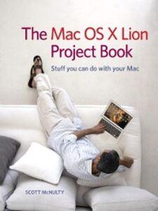 Foto Cover di The Mac OS X Lion Project Book, Ebook inglese di Scott McNulty, edito da Pearson Education