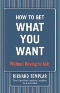 Foto Cover di How to Get What You Want, Ebook inglese di Richard Templar, edito da FT Press