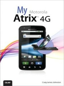 Ebook in inglese My Motorola Atrix 4G Johnston, Craig James
