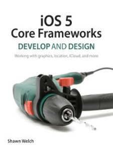 Ebook in inglese iOS 5 Core Frameworks Welch, Shawn