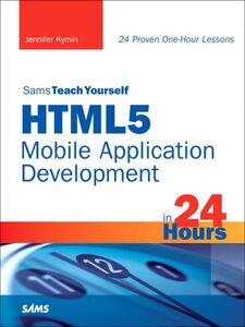 Foto Cover di Sams Teach Yourself HTML5 Mobile Application Development in 24 Hours, Ebook inglese di Jennifer Kyrnin, edito da Pearson Education