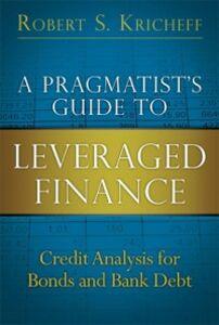 Foto Cover di Pragmatist's Guide to Leveraged Finance, Ebook inglese di Robert S. Kricheff, edito da Pearson Education