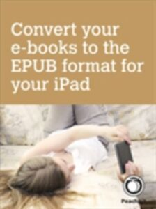 Ebook in inglese Convert your e-books to the EPUB format for your iPad Cohen, Dennis R. , Cohen, Michael E. , Spangenberg, Lisa L.