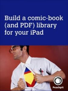 Ebook in inglese Build a comic-book (and PDF) library for your iPad Cohen, Dennis R. , Cohen, Michael E. , Spangenberg, Lisa L.
