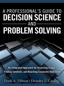 Foto Cover di A Professional's Guide to Decision Science and Problem Solving, Ebook inglese di Deandra T. Cassone,Frank A. Tillman, edito da Pearson Education