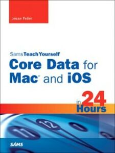 Foto Cover di Sams Teach Yourself Core Data for Mac and iOS in 24 Hours, Ebook inglese di Jesse Feiler, edito da Pearson Education