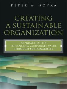 Foto Cover di Creating a Sustainable Organization, Ebook inglese di Peter A. Soyka, edito da Pearson Education