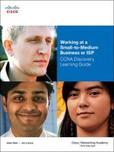 Foto Cover di Working at a Small-to-Medium Business or ISP, CCNA Discovery Learning Guide, Ebook inglese di Jim Lorenz,Allan Reid, edito da Pearson Education