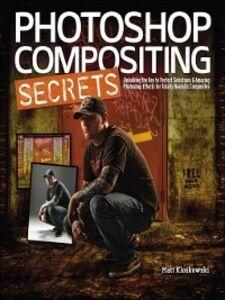 Foto Cover di Photoshop Compositing Secrets, Ebook inglese di Matt Kloskowski, edito da Pearson Education