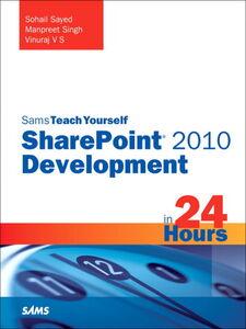 Ebook in inglese Sams Teach Yourself SharePoint 2010 Development in 24 Hours Santhakumari, Vinu , Sayed, Sohail , Singh, Manpreet