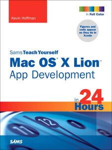 Foto Cover di Sams Teach Yourself Mac OS X Lion App Development in 24 Hours, Ebook inglese di Kevin Hoffman, edito da Pearson Education